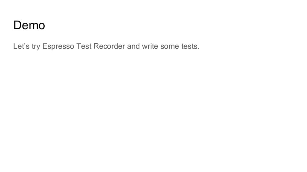 Demo Let's try Espresso Test Recorder and write...