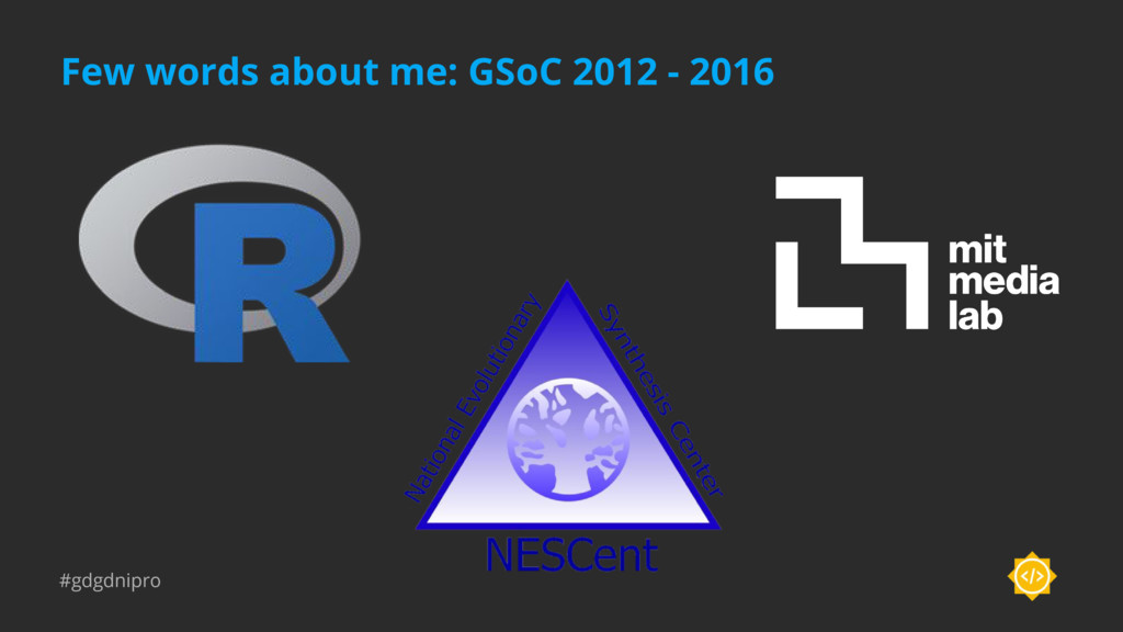 #gdgdnipro Few words about me: GSoC 2012 - 2016
