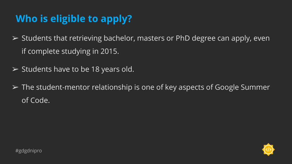 #gdgdnipro Who is eligible to apply? ➢ Students...