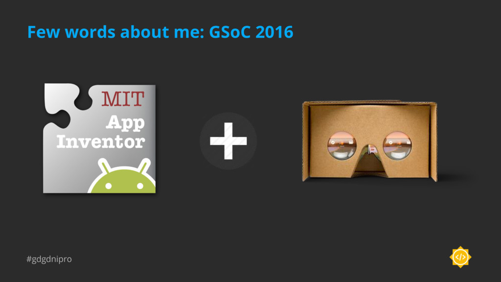 #gdgdnipro Few words about me: GSoC 2016