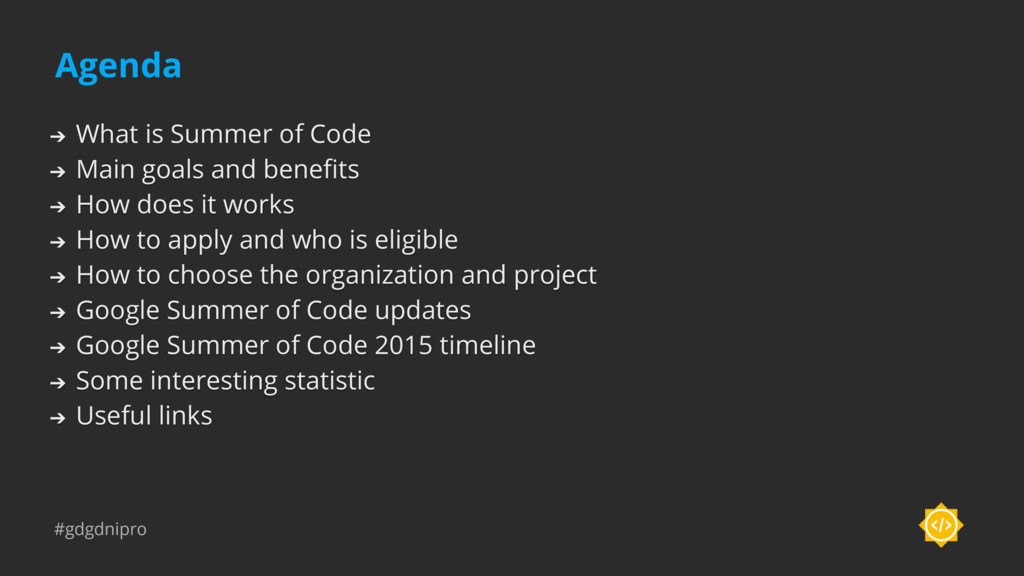 #gdgdnipro Agenda ➔ What is Summer of Code ➔ Ma...