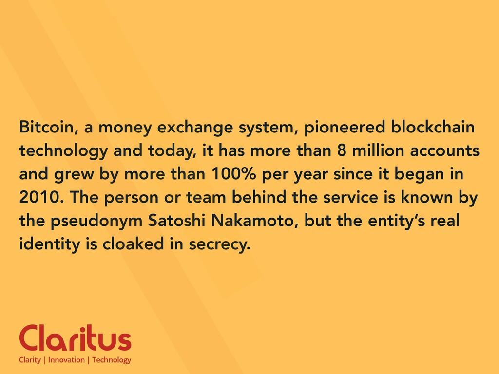 Bitcoin, a money exchange system, pioneered blo...