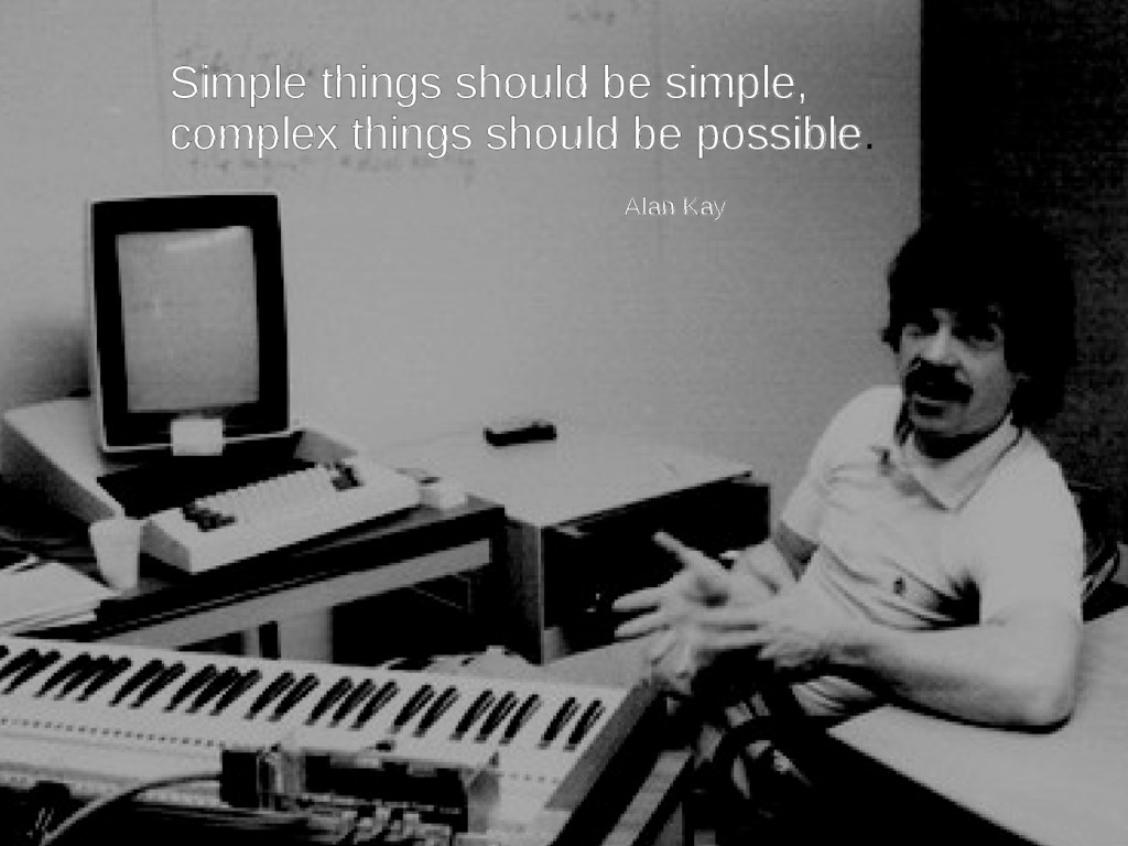 Simple things should be simple, complex things ...