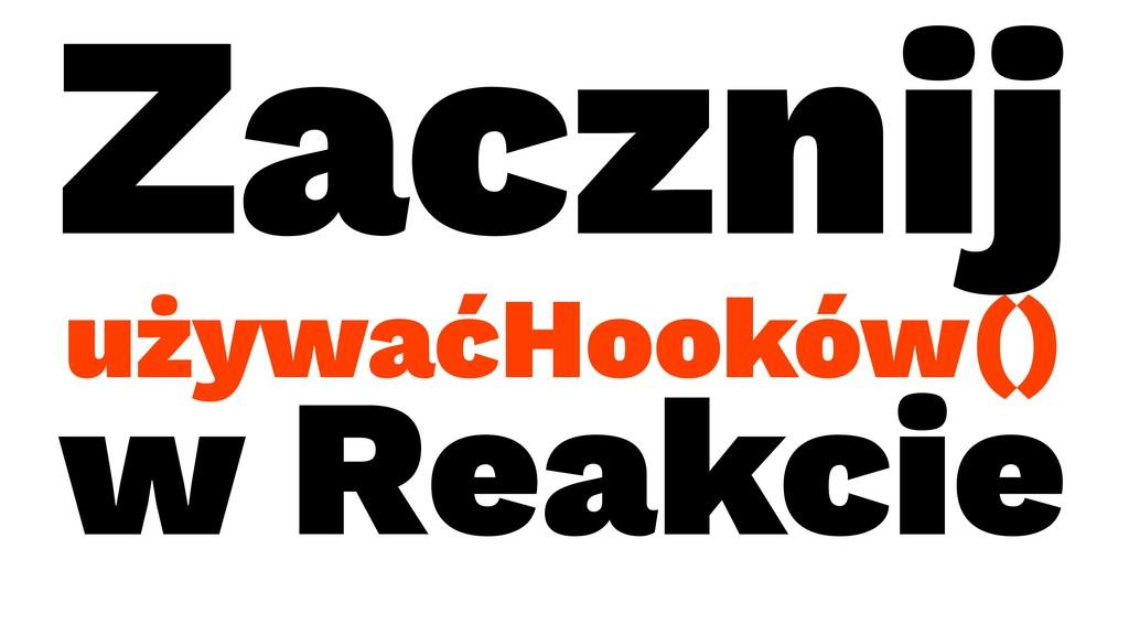 Zacznij używaćHooków() w Reakcie
