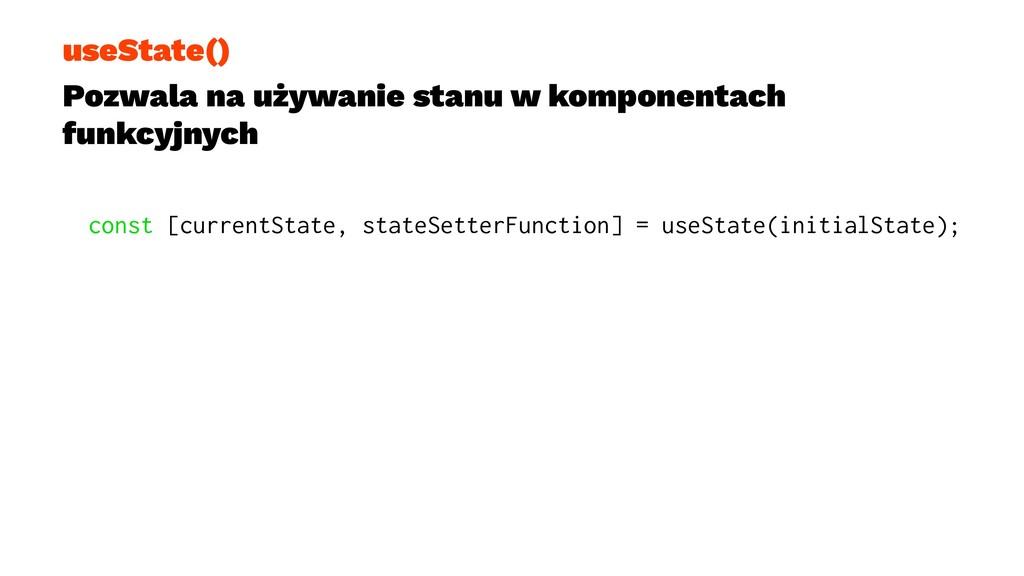 useState() Pozwala na używanie stanu w komponen...