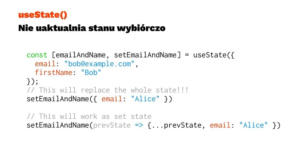 useState() Nie uaktualnia stanu wybiórczo const...
