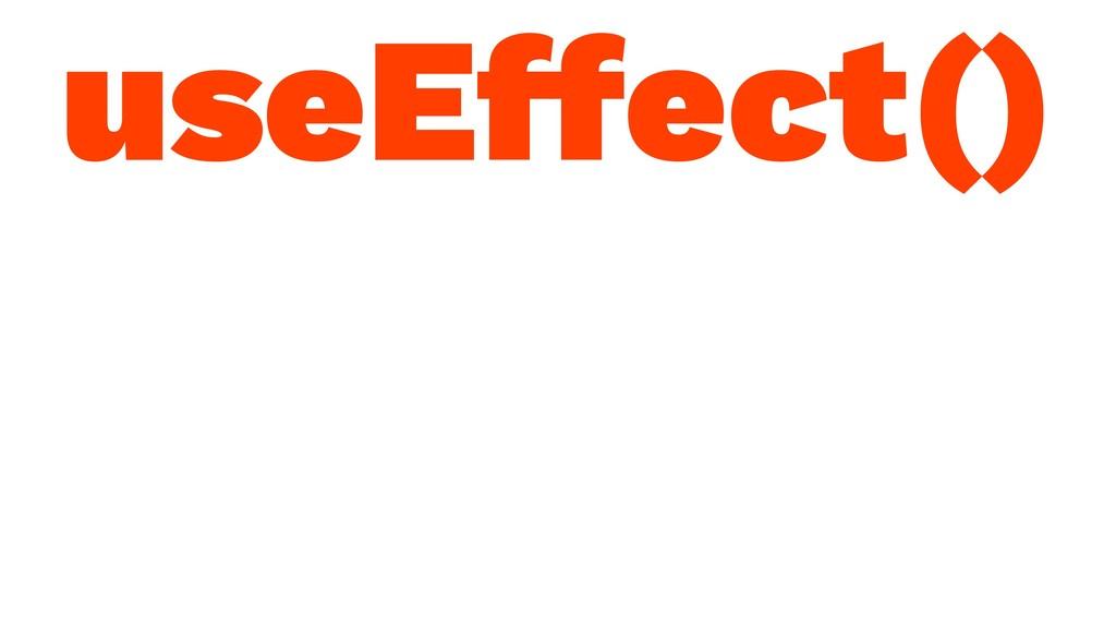 useEffect()