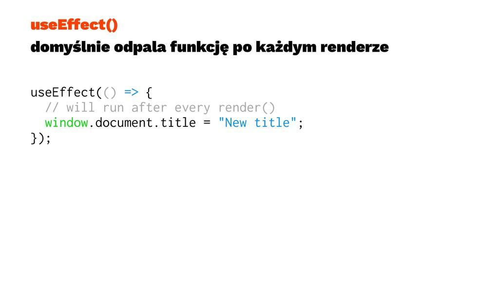 useEffect() domyślnie odpala funkcję po każdym ...