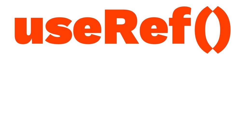 useRef()