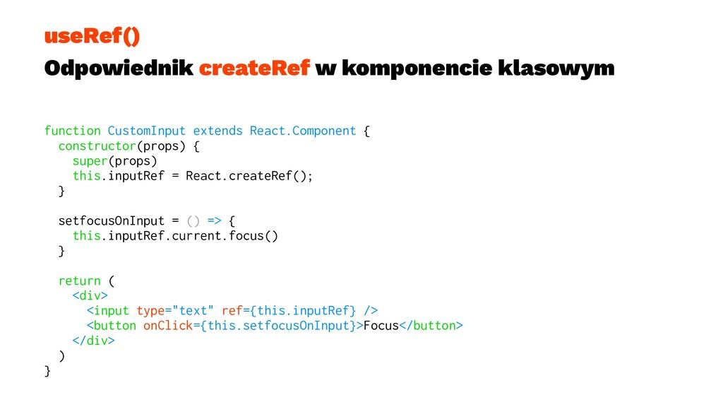 useRef() Odpowiednik createRef w komponencie kl...