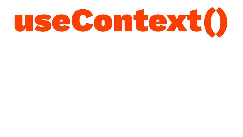 useContext()