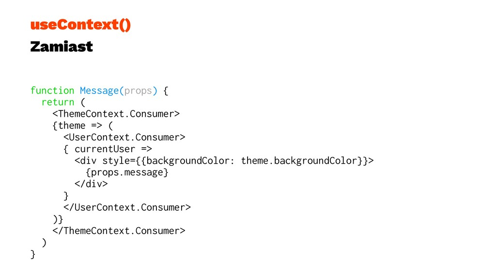useContext() Zamiast function Message(props) { ...