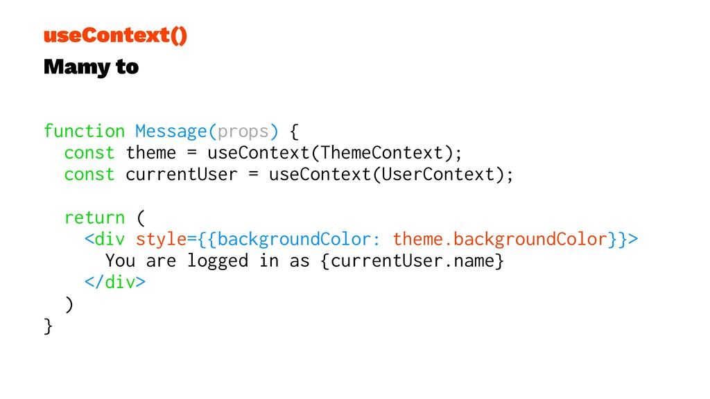 useContext() Mamy to function Message(props) { ...