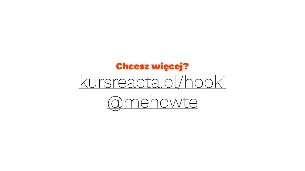 Chcesz więcej? kursreacta.pl/hooki @mehowte
