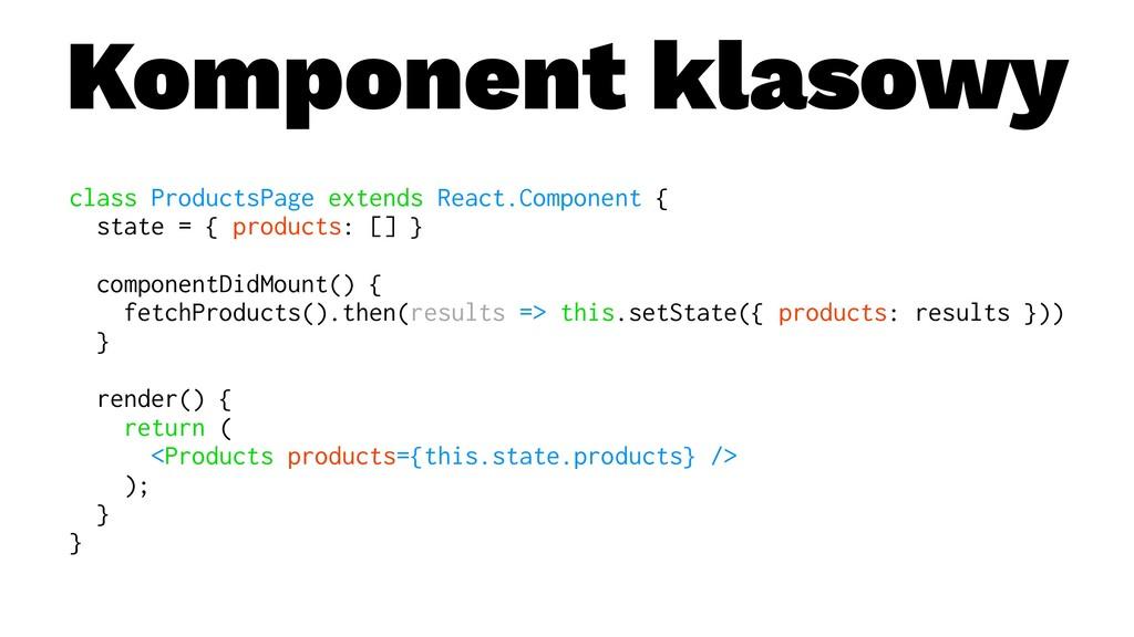 Komponent klasowy class ProductsPage extends Re...
