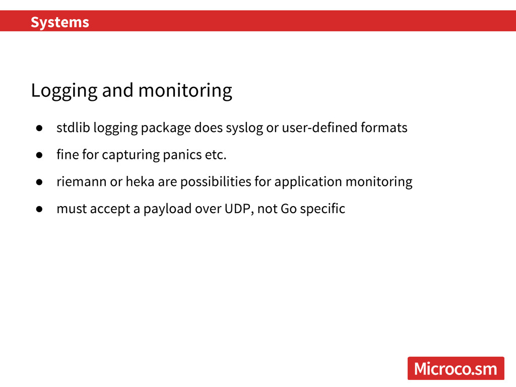 Systems Logging and monitoring ● stdlib logging...