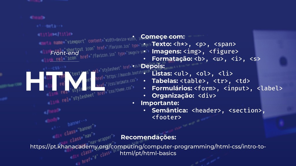 HTML Front-end Recomendações: https://pt.khanac...