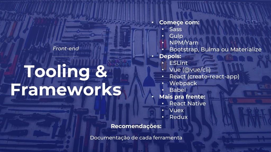 Tooling & Frameworks Front-end Recomendações: D...