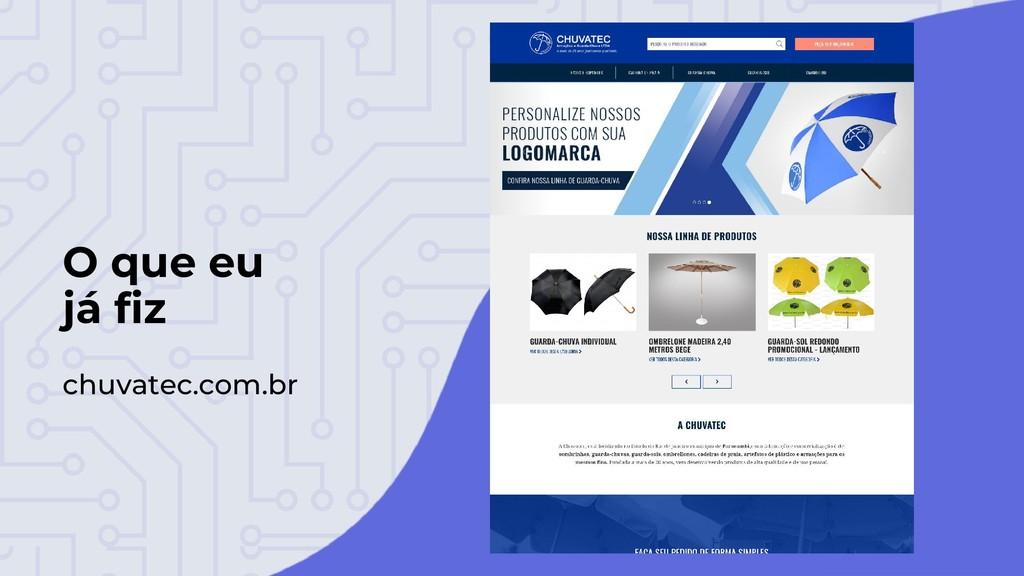 O que eu já fiz chuvatec.com.br