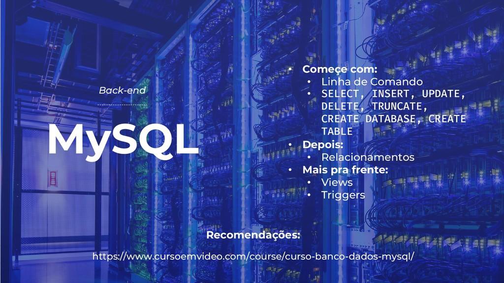MySQL Back-end Recomendações: https://www.curso...
