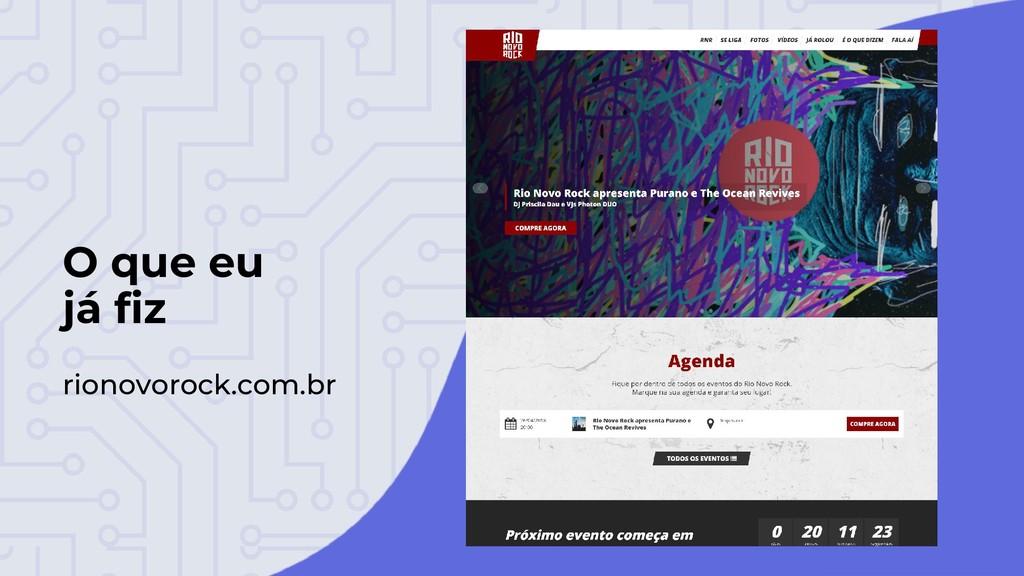 O que eu já fiz rionovorock.com.br