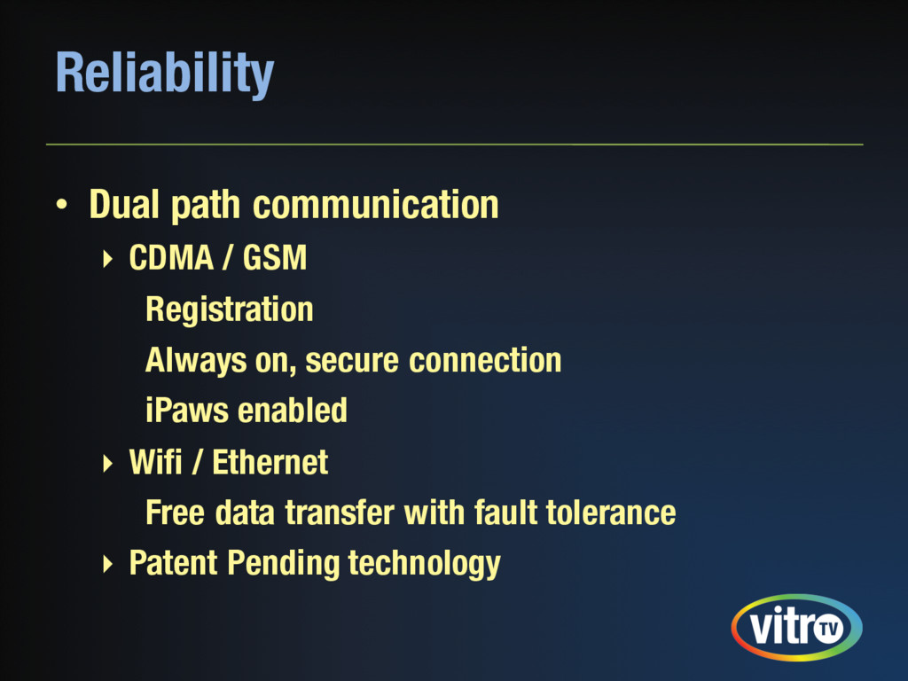 Reliability • Dual path communication ‣ CDMA / ...