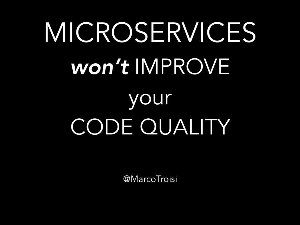MICROSERVICES won't IMPROVE your CODE QUALITY @...