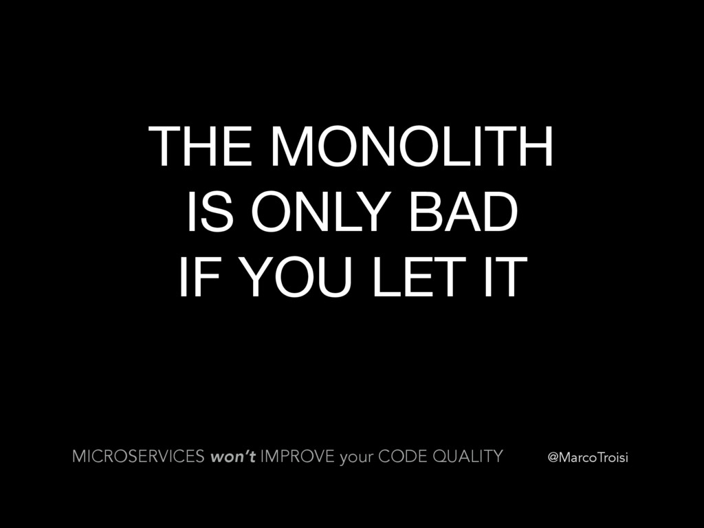 @MarcoTroisi THE MONOLITH  IS ONLY BAD  IF YOU ...