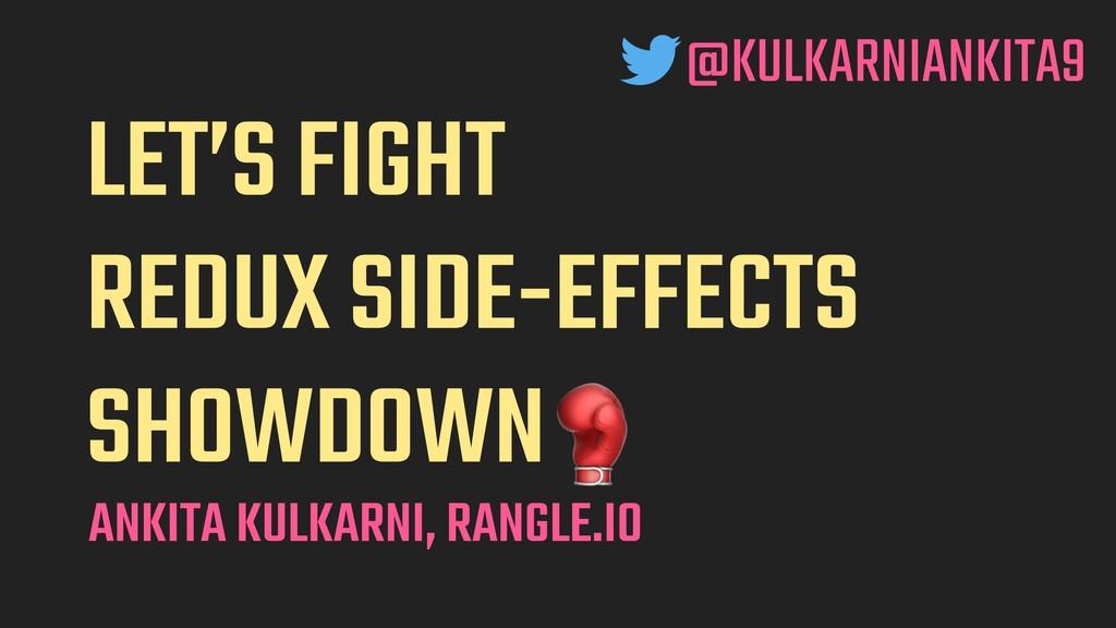 LET'S FIGHT REDUX SIDE-EFFECTS SHOWDOWN ANKITA ...