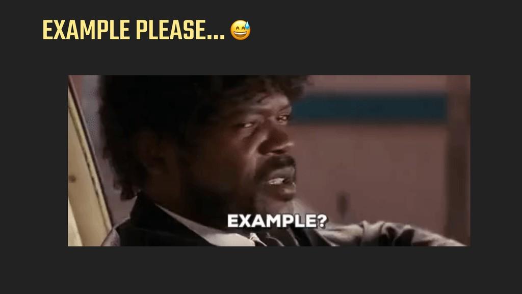 EXAMPLE PLEASE…