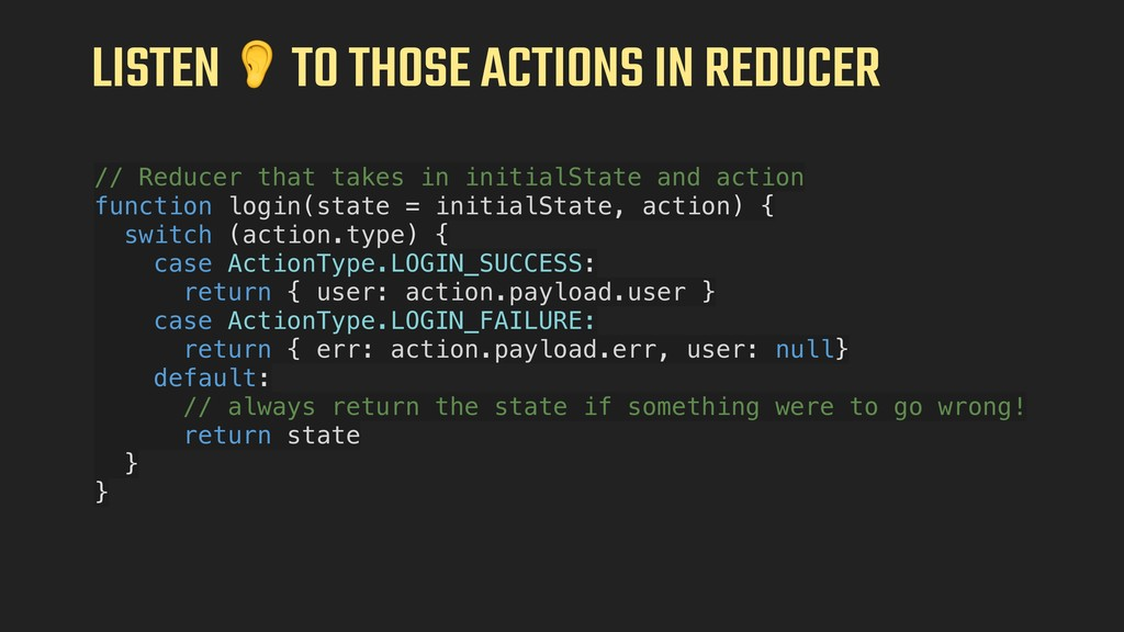 LISTEN  TO THOSE ACTIONS IN REDUCER // Reducer ...
