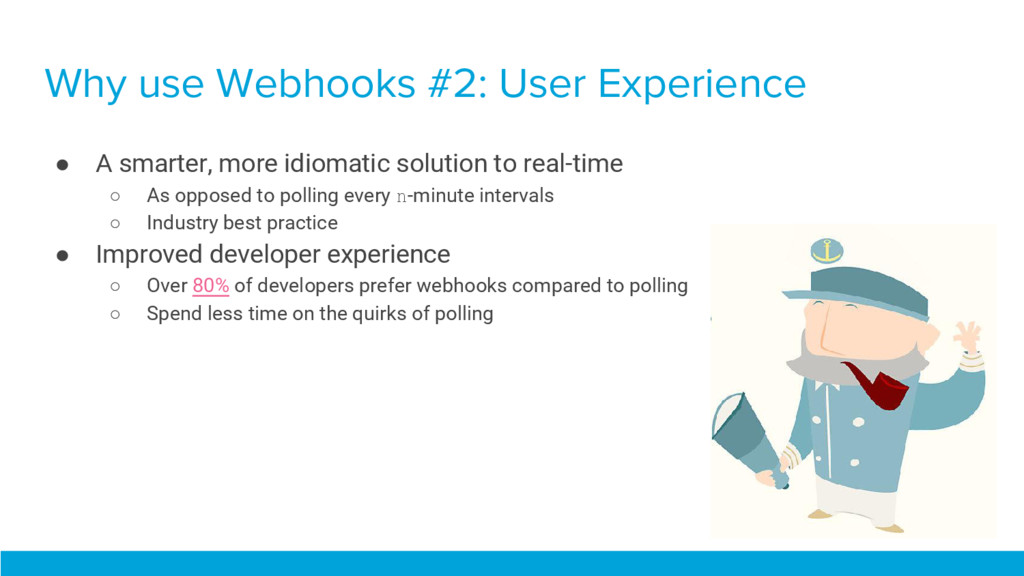 Why use Webhooks #2: User Experience ● A smarte...