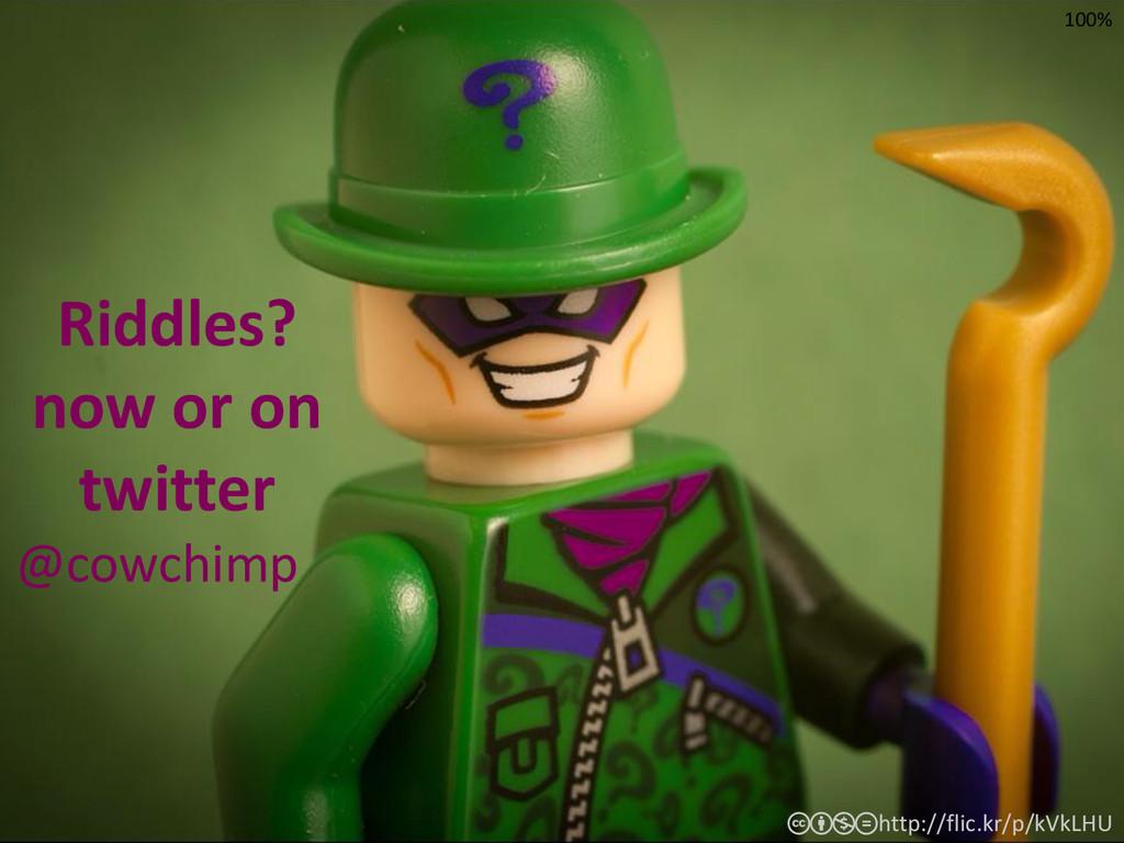http://flic.kr/p/kVkLHU cbnd Riddles? now or on...