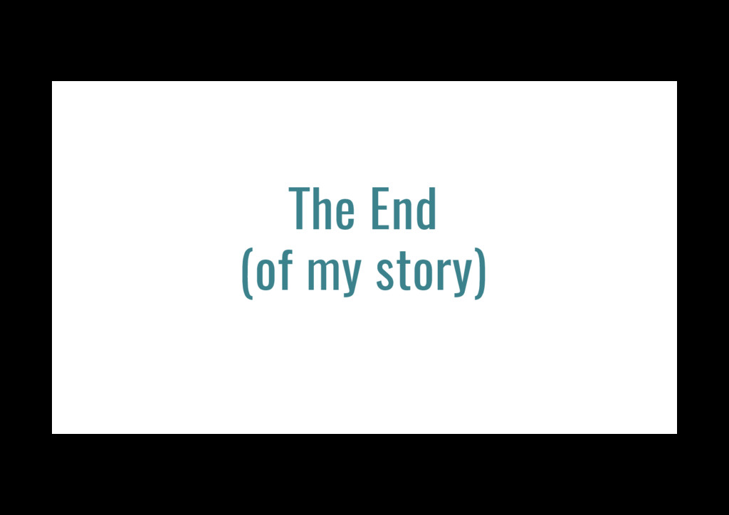 The End (of my story)