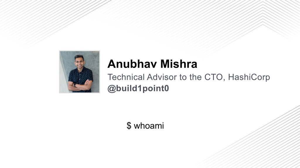 $ whoami @build1point0 Anubhav Mishra Technical...