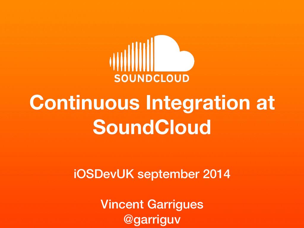 Continuous Integration at SoundCloud iOSDevUK s...