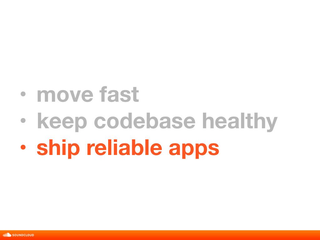 • move fast • keep codebase healthy • ship reli...