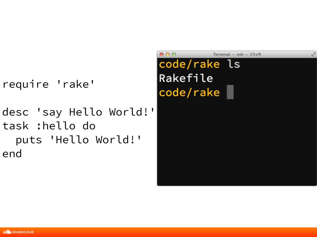 require 'rake' ! desc 'say Hello World!' task :...