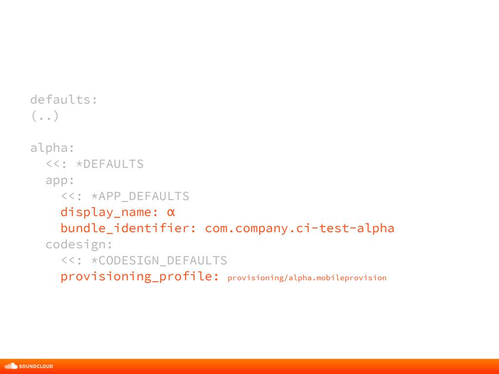 defaults: (..) ! alpha: <<: *DEFAULTS app: <<: ...