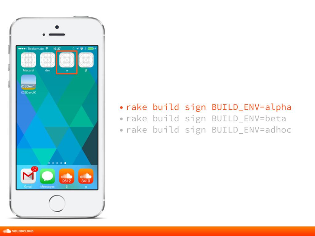 • rake build sign BUILD_ENV=alpha • rake build ...