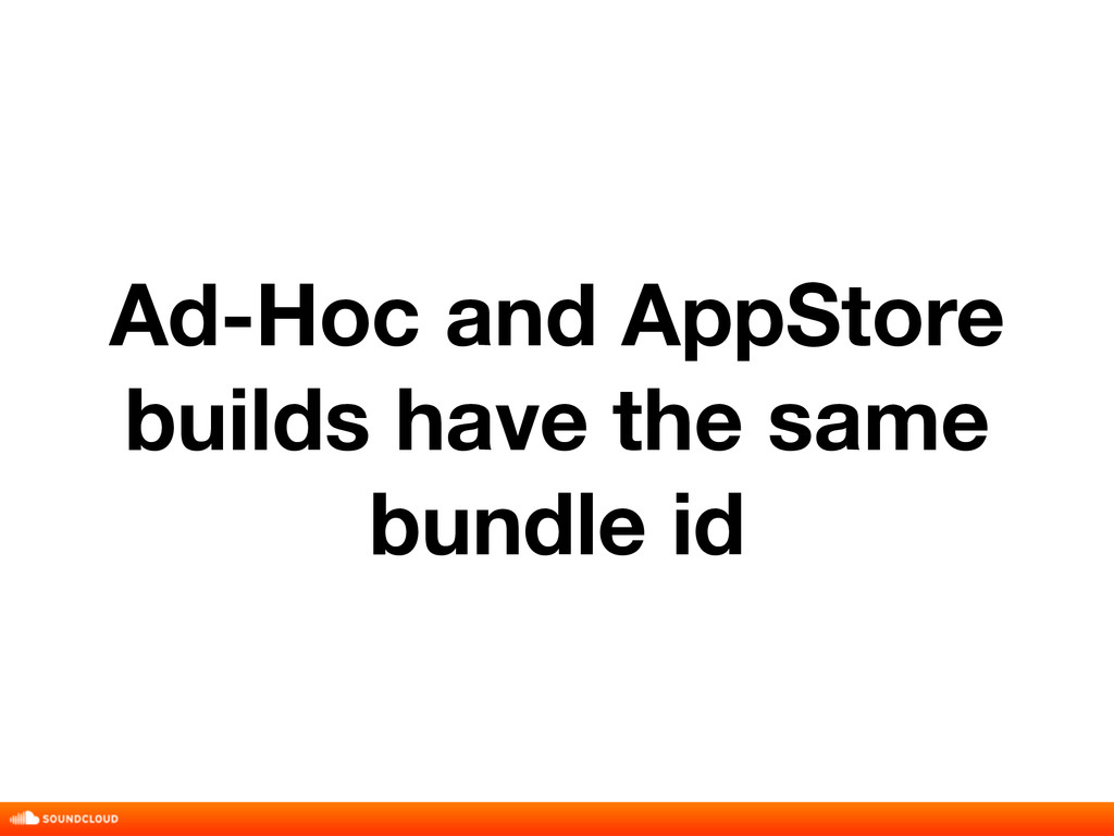 Ad-Hoc and AppStore builds have the same bundle...