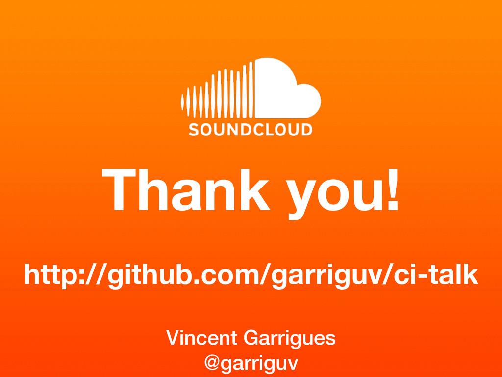 Thank you! http://github.com/garriguv/ci-talk !...