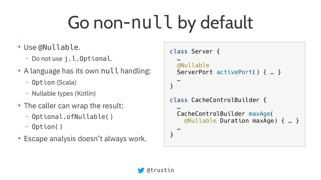 @trustin Go non-null by default ● Use @Nullable...