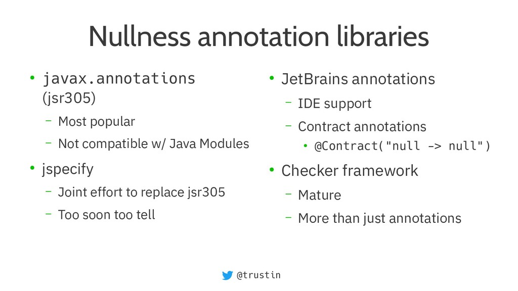 @trustin Nullness annotation libraries ● javax....
