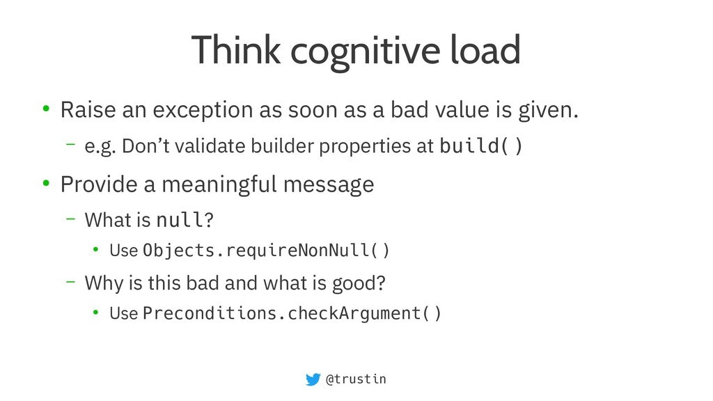 @trustin Think cognitive load ● Raise an except...