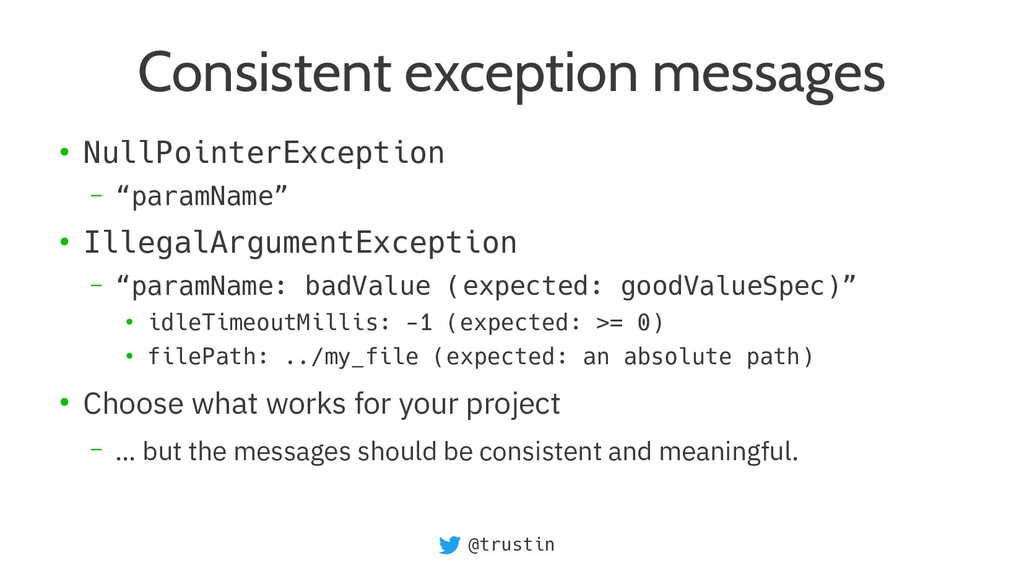 @trustin Consistent exception messages ● NullPo...