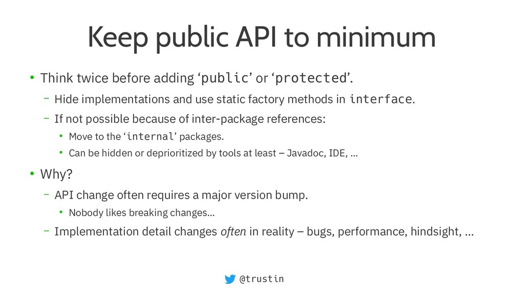 @trustin Keep public API to minimum ● Think twi...