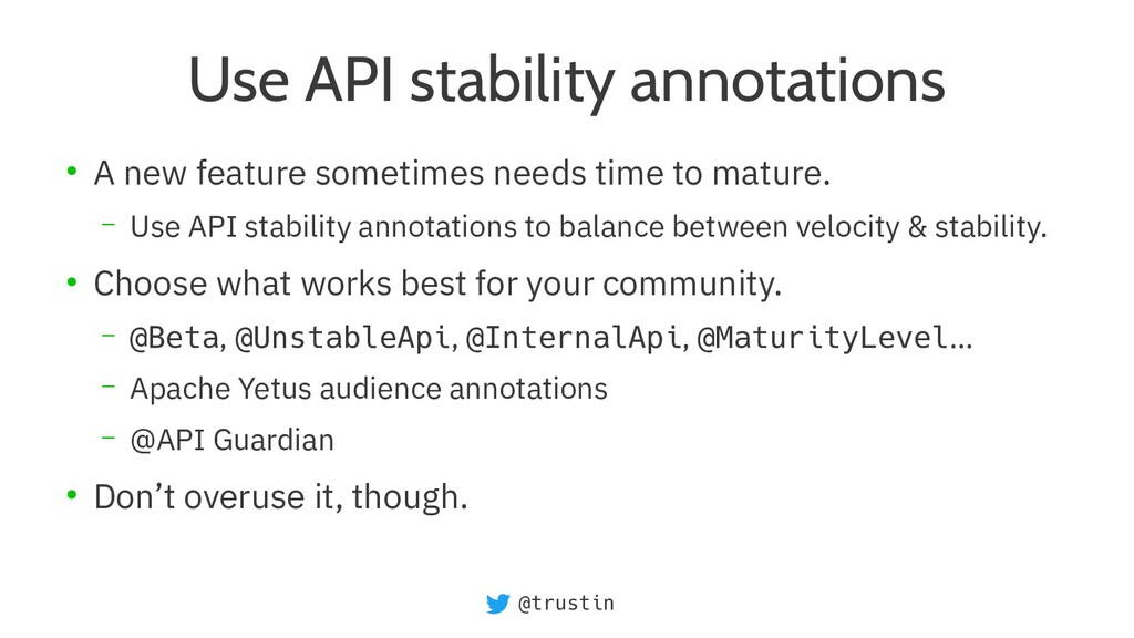 @trustin Use API stability annotations ● A new ...