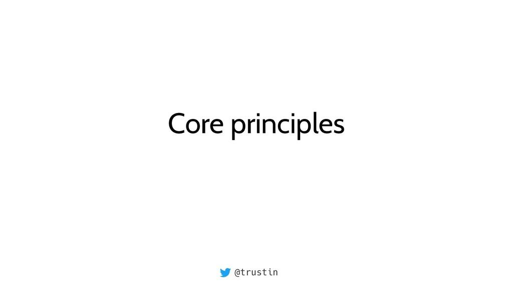 @trustin Core principles