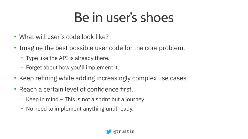 @trustin Be in user's shoes ● What will user's ...